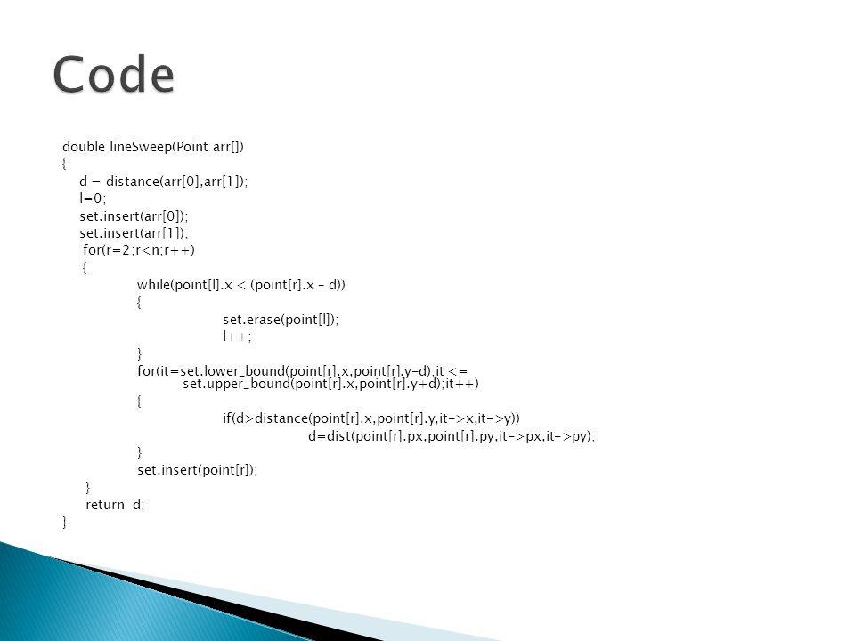 Code double lineSweep(Point arr[]) { d = distance(arr[0],arr[1]); l=0;